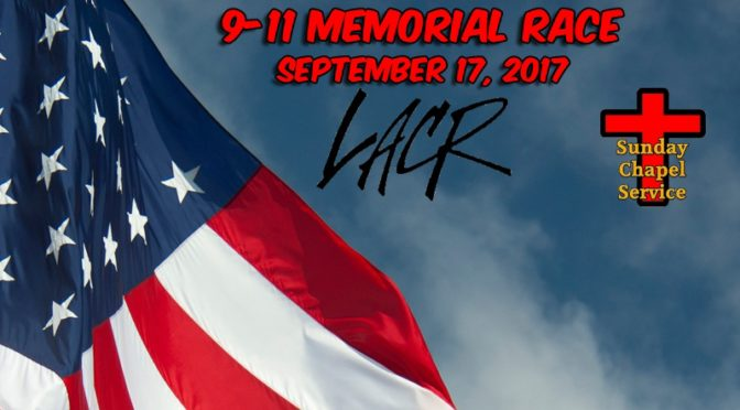 9-11 Memorial Race @ LA County Raceway – Sept 17, 2017